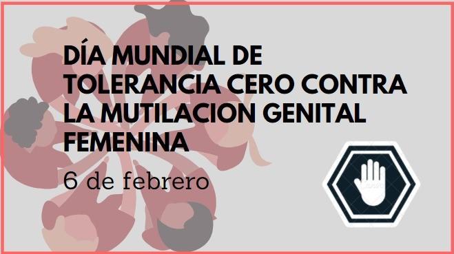 6 de febrero, Día Mundial de Tolerancia Cero contra la Mutilación Genital Femenina